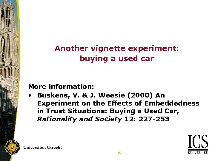 Another vignette experiment: buying a used car More information: • Buskens, V. & J.