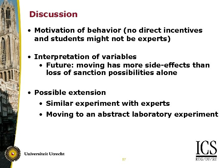 Discussion • Motivation of behavior (no direct incentives and students might not be experts)