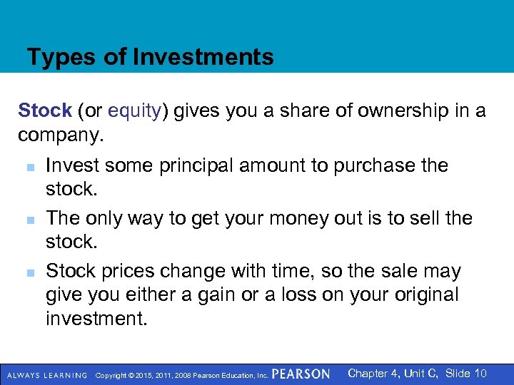 Types of Investments Stock (or equity) gives you a share of ownership in a