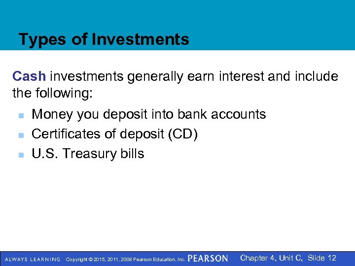 Types of Investments Cash investments generally earn interest and include the following: n n