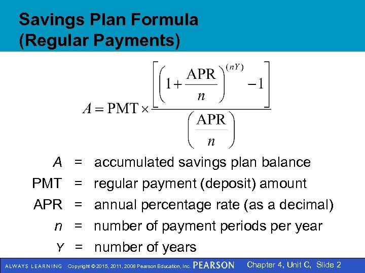 Savings Plan Formula (Regular Payments) A = accumulated savings plan balance PMT = regular