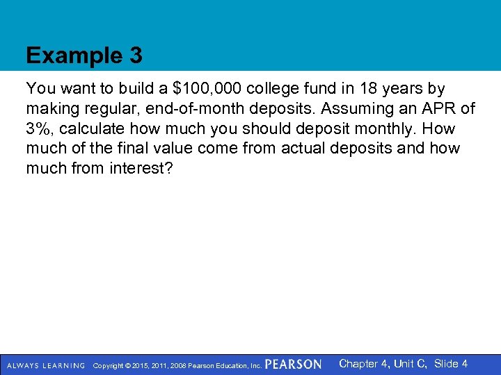 Example 3 You want to build a $100, 000 college fund in 18 years