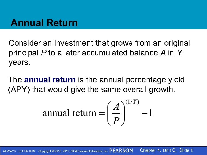Annual Return Consider an investment that grows from an original principal P to a