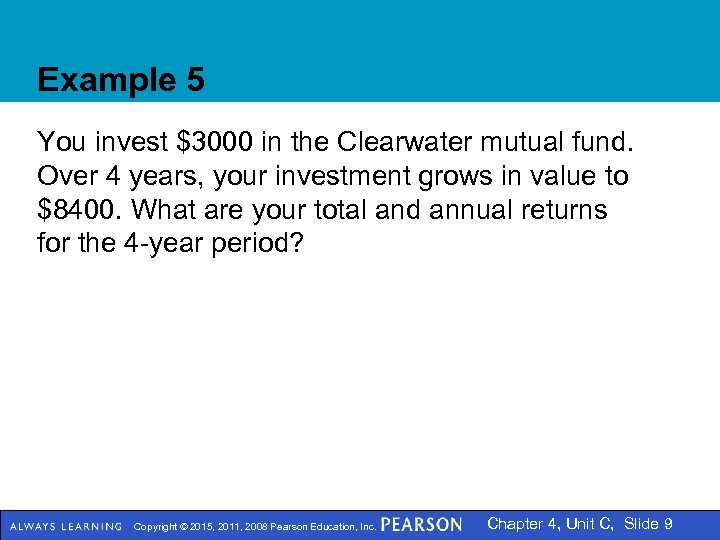 Example 5 You invest $3000 in the Clearwater mutual fund. Over 4 years, your