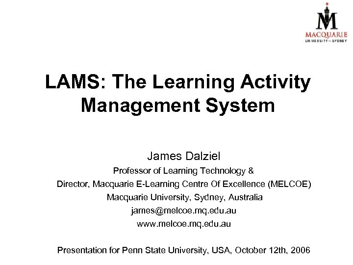 LAMS: The Learning Activity Management System James Dalziel Professor of Learning Technology & Director,