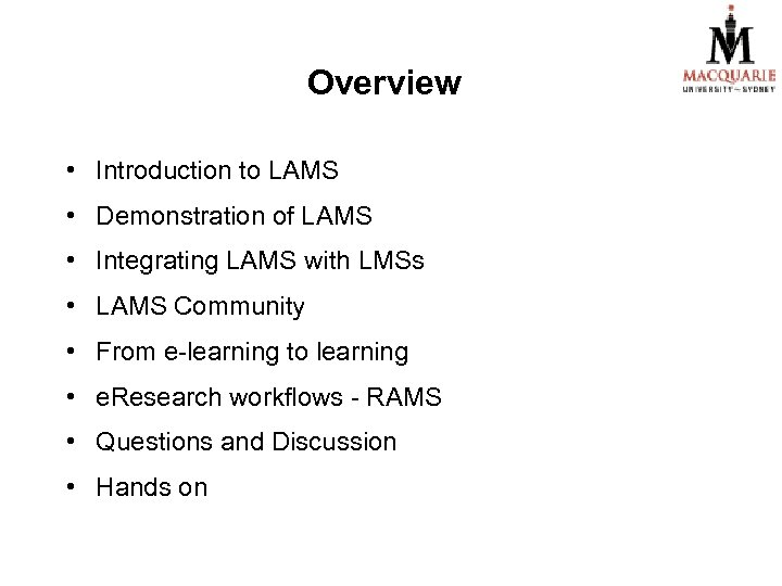 Overview • Introduction to LAMS • Demonstration of LAMS • Integrating LAMS with LMSs