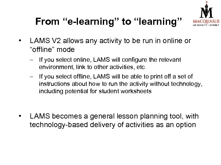 """From """"e-learning"""" to """"learning"""" • LAMS V 2 allows any activity to be run"""