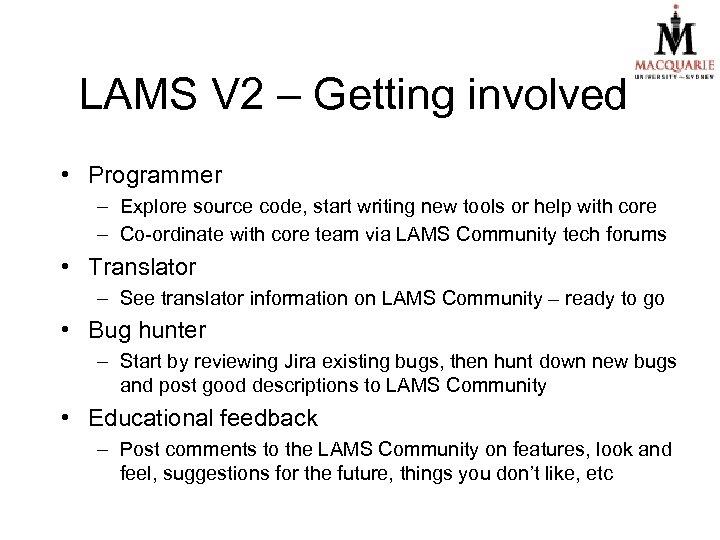 LAMS V 2 – Getting involved • Programmer – Explore source code, start writing