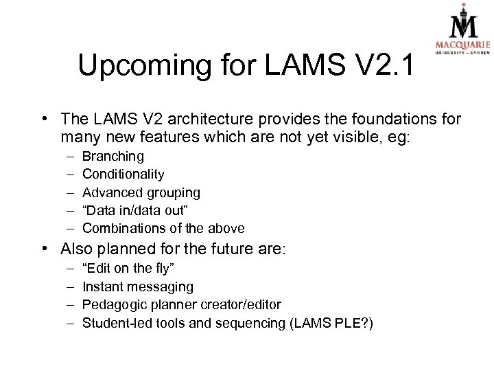 Upcoming for LAMS V 2. 1 • The LAMS V 2 architecture provides the