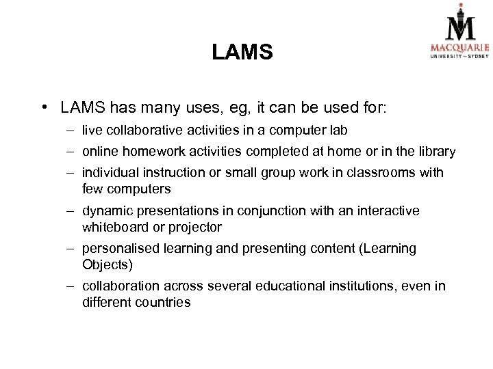 LAMS • LAMS has many uses, eg, it can be used for: – live
