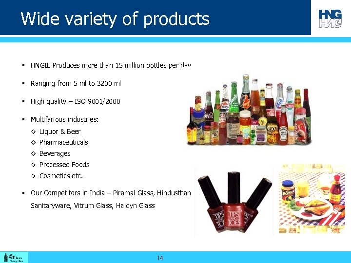 Wide variety of products § HNGIL Produces more than 15 million bottles per day