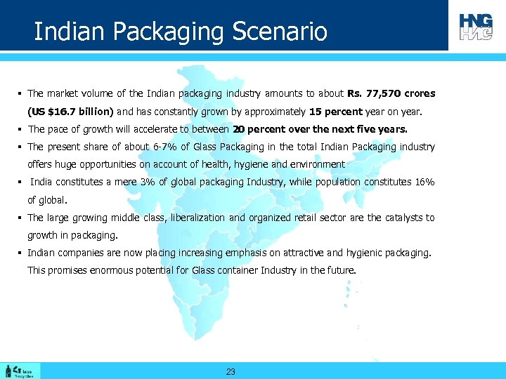 Indian Packaging Scenario § The market volume of the Indian packaging industry amounts to