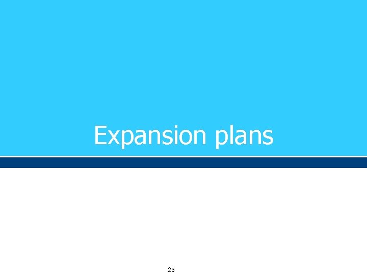 Expansion plans 25
