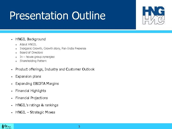 Presentation Outline PRESENTATION OUTLINE § HNGIL Background ◊ ◊ ◊ About HNGIL Inorganic Growth,