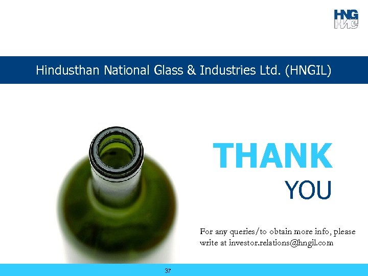 Hindusthan National Glass & Industries Ltd. (HNGIL) THANK YOU For any queries/to obtain more