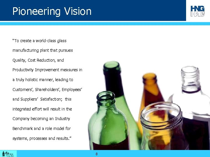 "Pioneering Vision ""To create a world-class glass manufacturing plant that pursues Quality, Cost Reduction,"