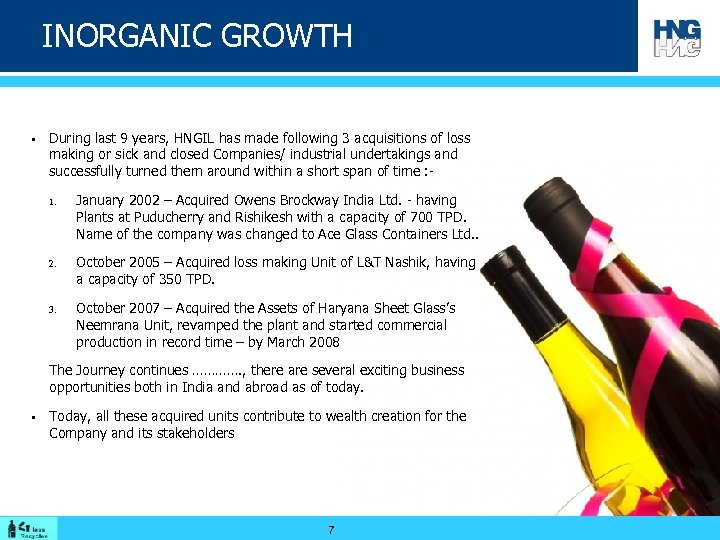 INORGANIC GROWTH § During last 9 years, HNGIL has made following 3 acquisitions of