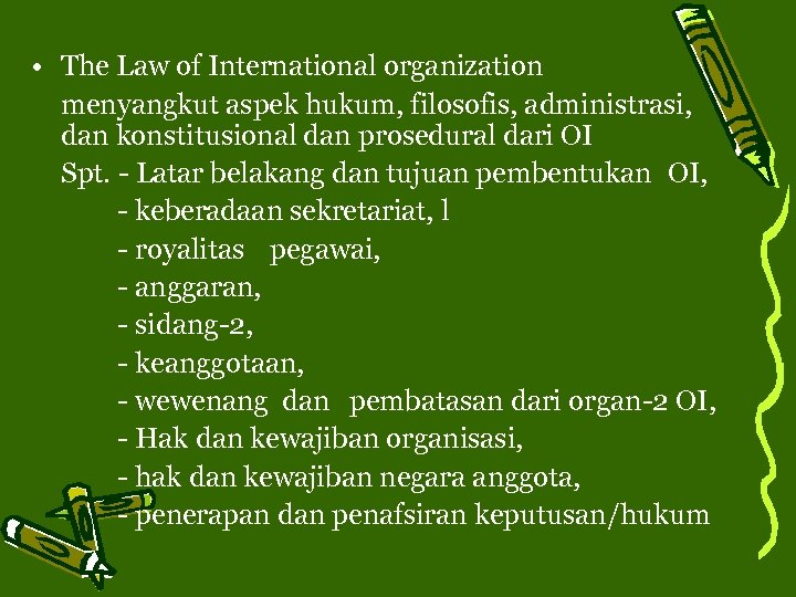 • The Law of International organization menyangkut aspek hukum, filosofis, administrasi, dan konstitusional