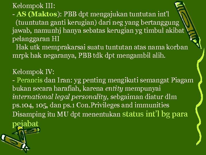 Kelompok III: - AS (Maktos): PBB dpt mengajukan tuntutan int'l (tuuntutan ganti kerugian) dari