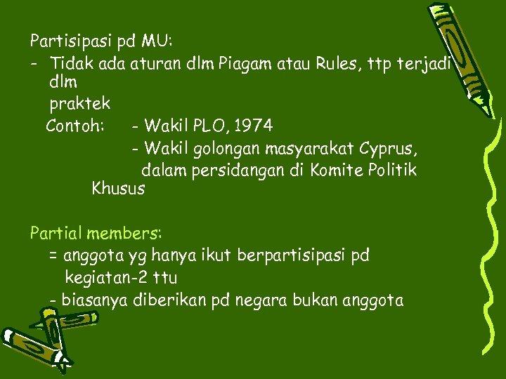 Partisipasi pd MU: - Tidak ada aturan dlm Piagam atau Rules, ttp terjadi dlm