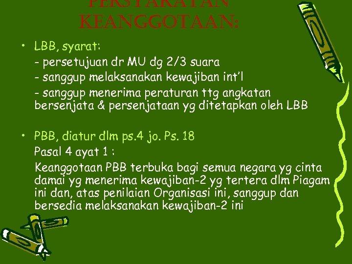 Persyaratan Keanggotaan: • LBB, syarat: - persetujuan dr MU dg 2/3 suara - sanggup