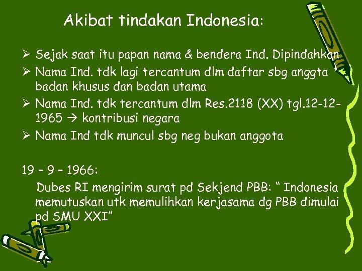 Akibat tindakan Indonesia: Ø Sejak saat itu papan nama & bendera Ind. Dipindahkan Ø