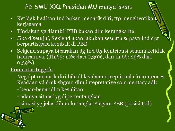 PD SMU XXI Presiden MU menyatakan: • Ketidak hadiran Ind bukan menarik diri, ttp