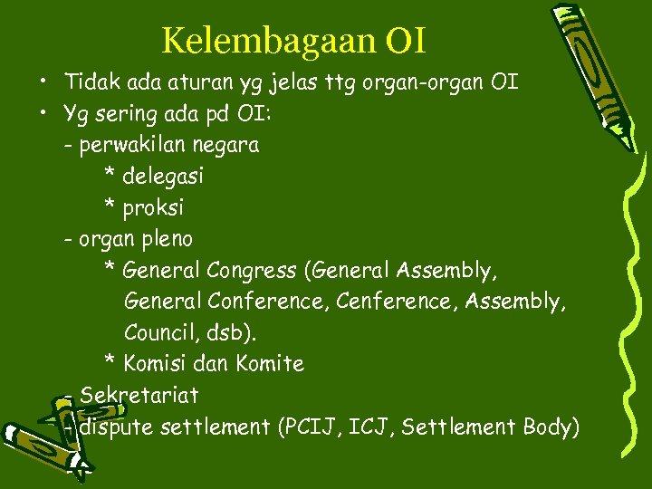 Kelembagaan OI • Tidak ada aturan yg jelas ttg organ-organ OI • Yg sering