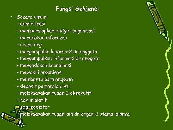Fungsi Sekjend: • Secara umum: - adminitrasi - mempersiapkan budget organisasi - menadakan informasi