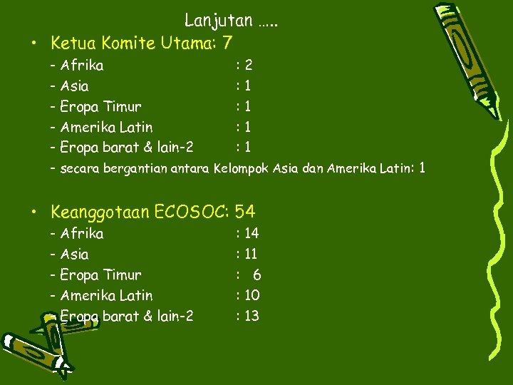 Lanjutan …. . • Ketua Komite Utama: 7 - Afrika : 2 - Asia