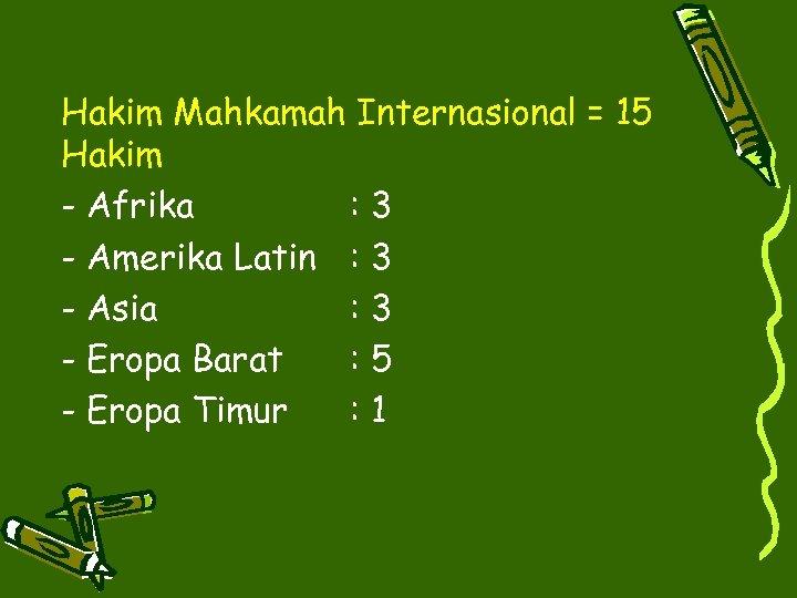 Hakim Mahkamah Internasional = 15 Hakim - Afrika : 3 - Amerika Latin :