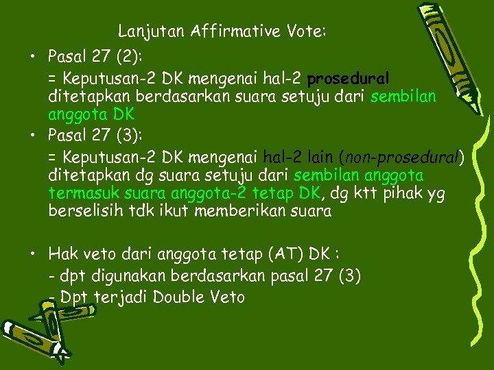 Lanjutan Affirmative Vote: • Pasal 27 (2): = Keputusan-2 DK mengenai hal-2 prosedural ditetapkan