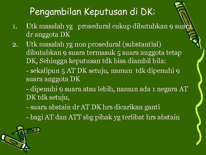 Pengambilan Keputusan di DK: 1. 2. Utk masalah yg prosedural cukup dibutuhkan 9 suara