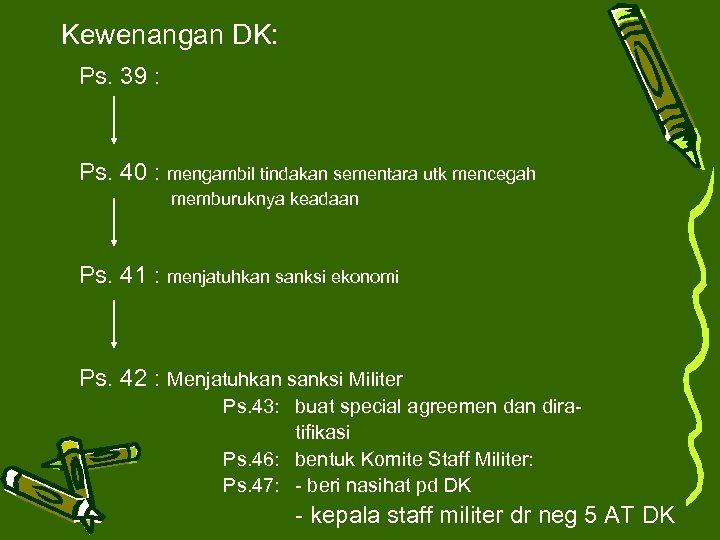 Kewenangan DK: Ps. 39 : Ps. 40 : mengambil tindakan sementara utk mencegah memburuknya
