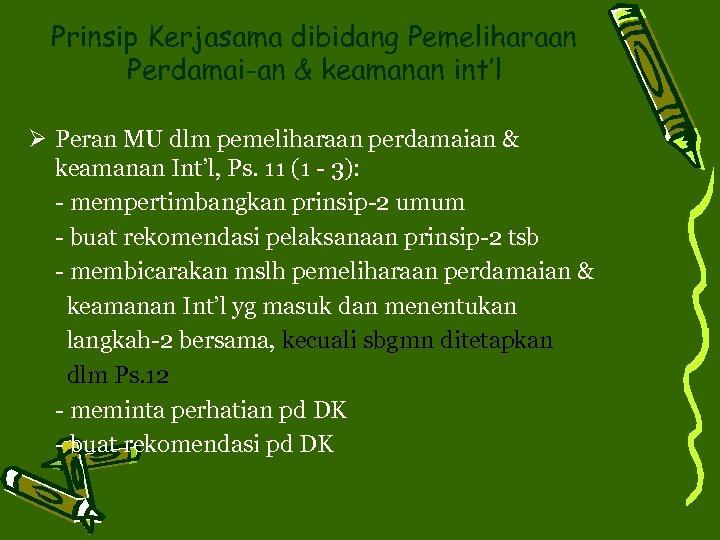 Prinsip Kerjasama dibidang Pemeliharaan Perdamai-an & keamanan int'l Ø Peran MU dlm pemeliharaan perdamaian