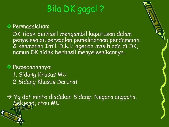 Bila DK gagal ? v Permasalahan: DK tidak berhasil mengambil keputusan dalam penyelesaian persoalan