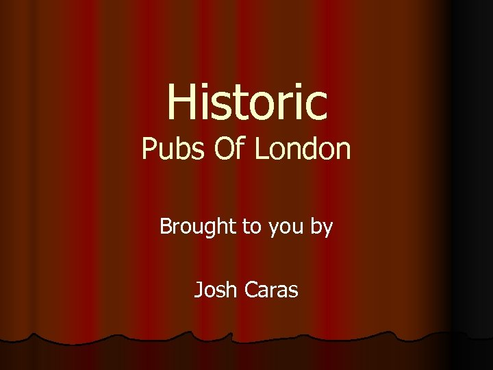Historic Pubs Of London Brought to you by Josh Caras