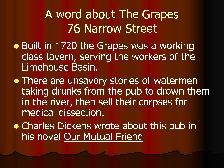 A word about The Grapes 76 Narrow Street l Built in 1720 the Grapes