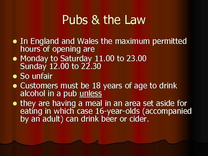 Pubs & the Law l l l In England Wales the maximum permitted hours