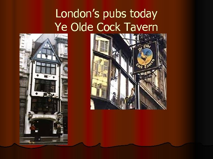 London's pubs today Ye Olde Cock Tavern