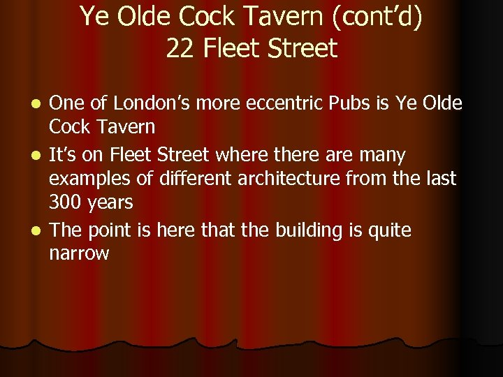 Ye Olde Cock Tavern (cont'd) 22 Fleet Street One of London's more eccentric Pubs