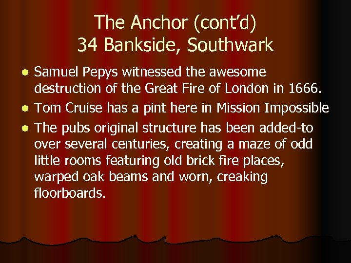 The Anchor (cont'd) 34 Bankside, Southwark l l l Samuel Pepys witnessed the awesome
