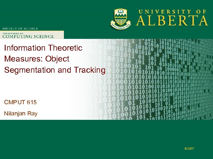 Faculty of Computer Science Information Theoretic Measures: Object Segmentation and Tracking CMPUT 615 Nilanjan