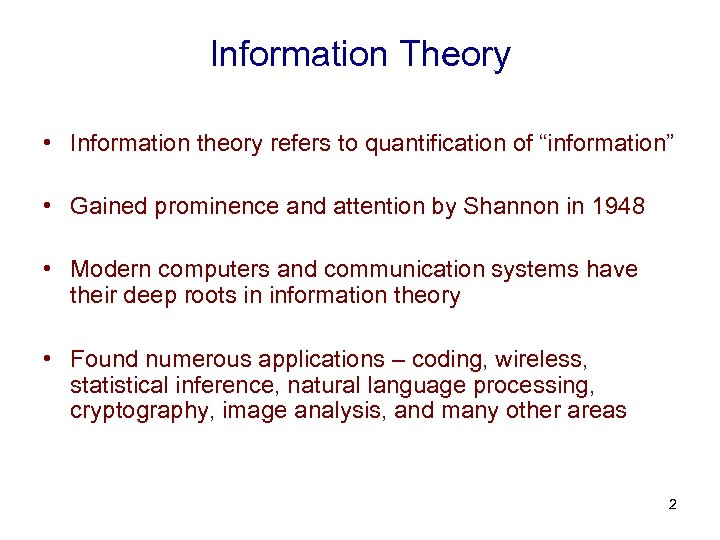 "Information Theory • Information theory refers to quantification of ""information"" • Gained prominence and"