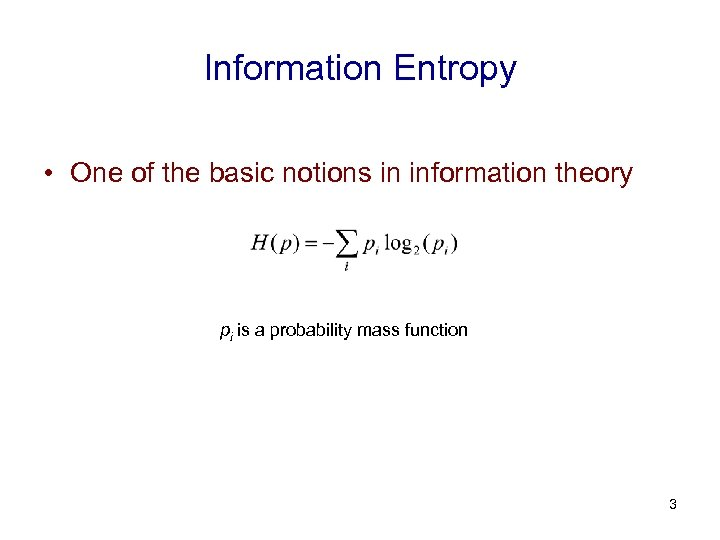Information Entropy • One of the basic notions in information theory pi is a