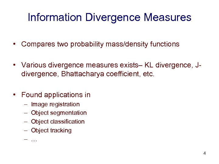 Information Divergence Measures • Compares two probability mass/density functions • Various divergence measures exists–
