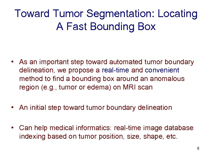 Toward Tumor Segmentation: Locating A Fast Bounding Box • As an important step toward