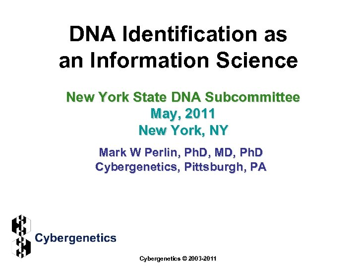 DNA Identification as an Information Science New York State DNA Subcommittee May, 2011 New