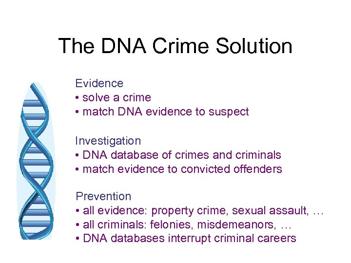 The DNA Crime Solution Evidence • solve a crime • match DNA evidence to