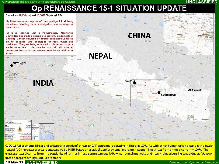 UNCLASSIFIED Commandement des opérations interarmées du Canada Op RENAISSANCE 15 -1 SITUATION UPDATE Casualties: